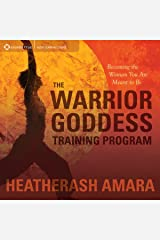 The Warrior Goddess Training Program: Becoming the Woman You Are Meant to Be Audible Audiobook