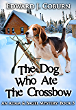 The Dog Who Ate The Crossbow (Adam And Bagel Book 3)