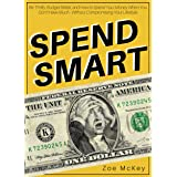 Spend Smart: Be Thrifty, Budget Better, and How to Spend Your Money When You Don't Have Much - Without Compromising Your Life