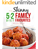 The Skinny 5:2 Fast Diet Family Favourites Recipe Book: Eat With All The Family On Your Diet Fasting Days