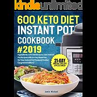 600 Keto Diet Instant Pot Cookbook #2019: 5 Ingredients Keto Diet Recipes, Keto Instant Pot Recipes with 21-Day Meal Plan for Your Instant Pot Pressure Cooker (Upgraded Edition)