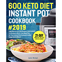 600 Keto Diet Instant Pot Cookbook #2019: 5 Ingredients Keto Diet Recipes, Keto Instant Pot Recipes with 21-Day Meal Plan for Your Instant Pot Pressure Cooker (Upgraded Edition) (English Edition)