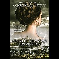 Donde braman los vientos: (Spanish Edition) Novela histórica. Romance, Acción y Aventuras. Ambientada en California y…