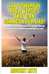 128 Powerful Bible Verses that can Change your Life!: Memorize and Recite just a few of these Verses to Experience a Supernaturally Blessed Life! Kindle Edition
