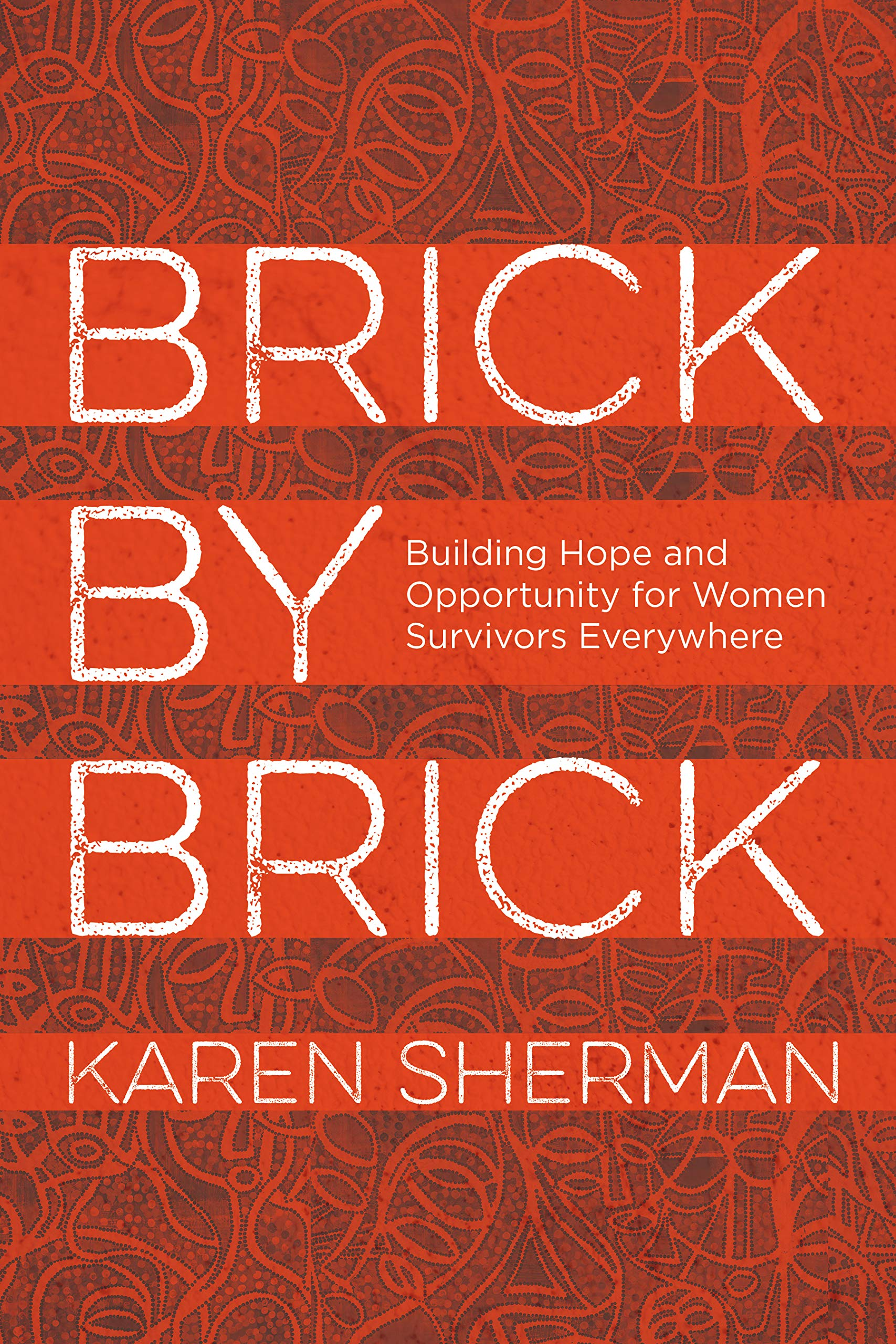 Brick by Brick: Building Hope and Opportunity for Women Survivors Everywhere by Rowman & Littlefield Publishers