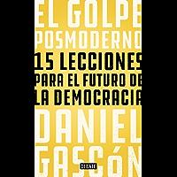 El golpe posmoderno: 15 lecciones para el futuro de la democracia