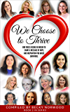 We Choose to Thrive: Our Voices Rise in Unison to Share a Message of Hope and Inspiration for Abuse Survivors