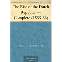 The Rise of the Dutch Republic — Complete (1555-66) (English Edition)