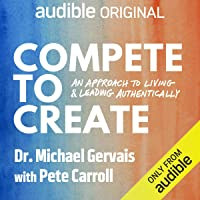 Compete to Create: An Approach to Living and Leading Authentically