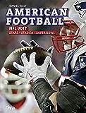 American Football: NFL 2017: Stars. Stadien. Superbowl (German Edition)