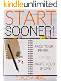 Start Sooner!: Face Your fears. Let go. Write your story. (Uncharted Waters Book 1)