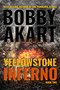 Yellowstone: Inferno: A Post-Apocalyptic Survival Thriller (The Yellowstone Series Book 2)