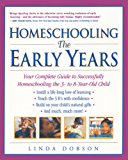 Homeschooling: The Early Years: Your Complete Guide to Successfully Homeschooling the 3- to 8- Year-Old Child