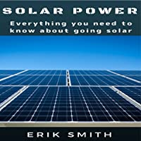 Solar Power: Everything You Need to Know About Going Solar