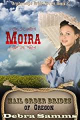 Mail Order Bride of Oregon: The Orphanage Brides: Book 2, Moira - Clean and Wholesome Historical Romance (Mail Order Bride of Oregon:  The Orphanage Brides) Kindle Edition