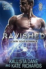 Ravished: A Dark Sci Fi Romance (Centauri Captives Book 2) Kindle Edition