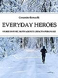 Everyday Heroes. Storie di sport, motivazione e crescita personale.