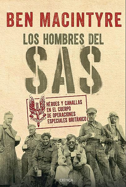 Los hombres del SAS: Héroes y canallas en el cuerpo de operaciones especiales británico eBook: Macintyre, Ben, Valle, Efrén del: Amazon.es: Tienda Kindle