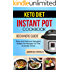 Keto Diet Instant Pot Cookbook: Easy And Delicious Ketogenic Instant Pot Recipes For The Everyday Home (Beginners Guide): Ketogenic Instant Pot