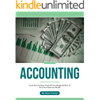 Accounting: Learn How To Keep Track Of Your Budget & How To Turn Your Debt Into Wealth (English Edition)