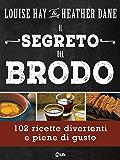 Il Segreto del Brodo: Un'Avventura Culinaria di Salute, Bellezza e Longevità