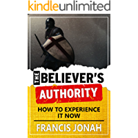 THE BELIEVER'S AUTHORITY(AUTHORITY OF THE BELIEVER,POWER AND AUTHORITY OF THE BELIEVER)