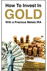 How to Invest in Gold with a Precious Metals IRA Kindle Edition