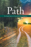 The Path - Ten Simple Steps to a Guaranteed Life of Happiness