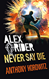 Never Say Die (Alex Rider Book 11)