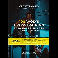 100 WOD's CROSSTRAINING PARA HACER EN CASA: CROSSTRAINING HOME SESSIONS
