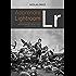 Apprendre Lightroom: Découvrez comment gérer votre flux de travail, organiser votre bibliothèque, retoucher vos photos et les publier sur Internet