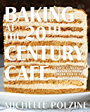 Baking at the 20th Century Cafe: Iconic European Desserts from Linzer Torte to Honey Cake