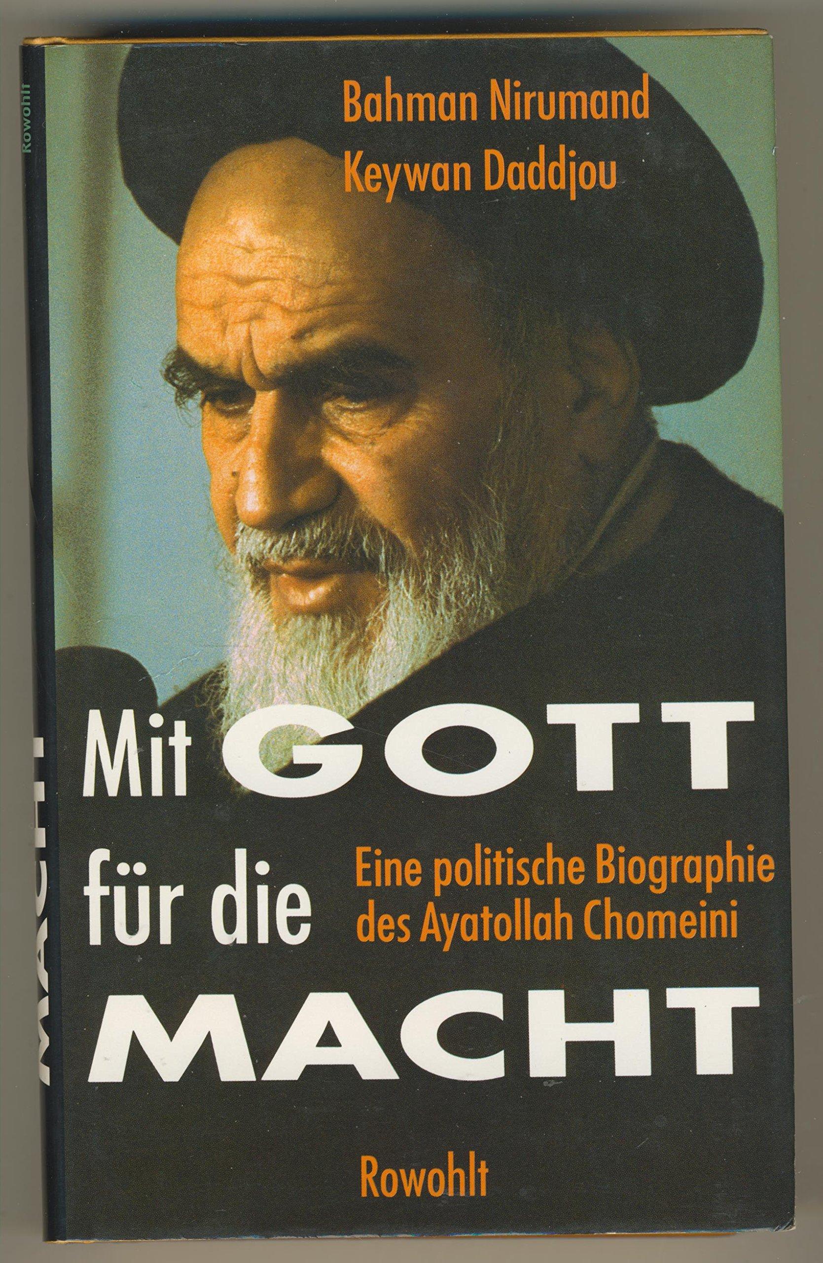 Mit Gott für die Macht. Eine politische Biographie des Ayatollah Chomeini