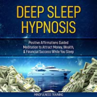 Deep Sleep Hypnosis: Positive Affirmations Guided Meditation to Attract Money, Wealth, and Financial Success While You Sleep