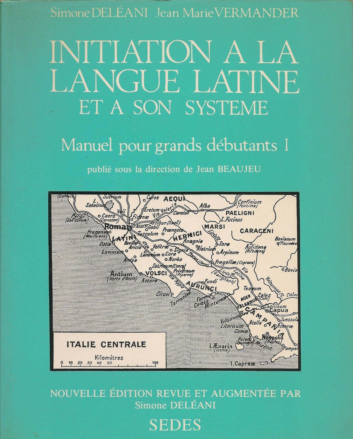 Initiation à la langue latine et à son système : Tome 1, Manuel pour grands débutants Broché – 23 mai 1995 Simone Deléani Jean-Marie Vermander Sedes 2718111895