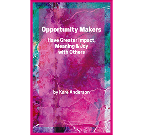 Amazon Com Opportunity Makers Have Greater Impact Meaning Joy With Others Ebook Anderson Kare Shapiro Rebecca Lafontaine David Kindle Store