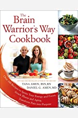 The Brain Warrior's Way Cookbook: Over 100 Recipes to Ignite Your Energy and Focus, Attack Illness and Aging, Transform Pain into Purpose Paperback