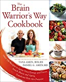 The Brain Warrior's Way Cookbook: Over 100 Recipes to Ignite Your Energy and Focus, Attack Illness and Aging, Transform…