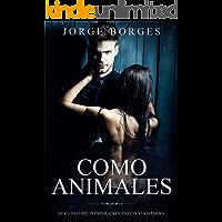 Como Animales: Sexo Salvaje Inesperado y Pasión Verdadera (Novela de Romance y Erótica)