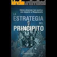 La Estrategia del Principito: Alcanza tus sueños sin Maquiavelo (Caminos nº 2)