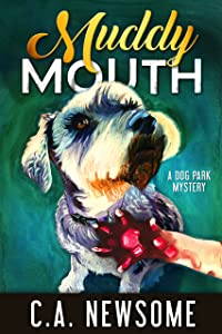 Muddy Mouth: A Dog Park Mystery (Lia Anderson Dog Park Mysteries Book 5)