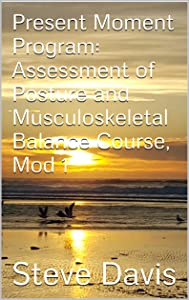 Present Moment Program: Assessment of Posture and Musculoskeletal Balance Course, Mod 1