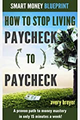 How to Stop Living Paycheck to Paycheck (1st edition): A proven path to money mastery in only 15 minutes a week! (Smart Money Blueprint) Kindle Edition
