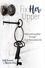 Fix HER Upper: Hope and Laughter Through a God-Renovated Life Kindle Edition