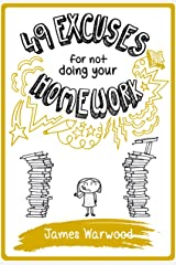 49 Excuses for Not Doing Your Homework (The 49... Series Book 3) Kindle Edition