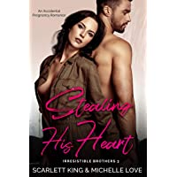 Stealing His Heart: An Accidental Pregnancy Romance (Irresistible Brothers Book 3)