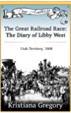 The Great Railroad Race: The Diary of Libby West: Utah Territory, 1868 (Dear America)