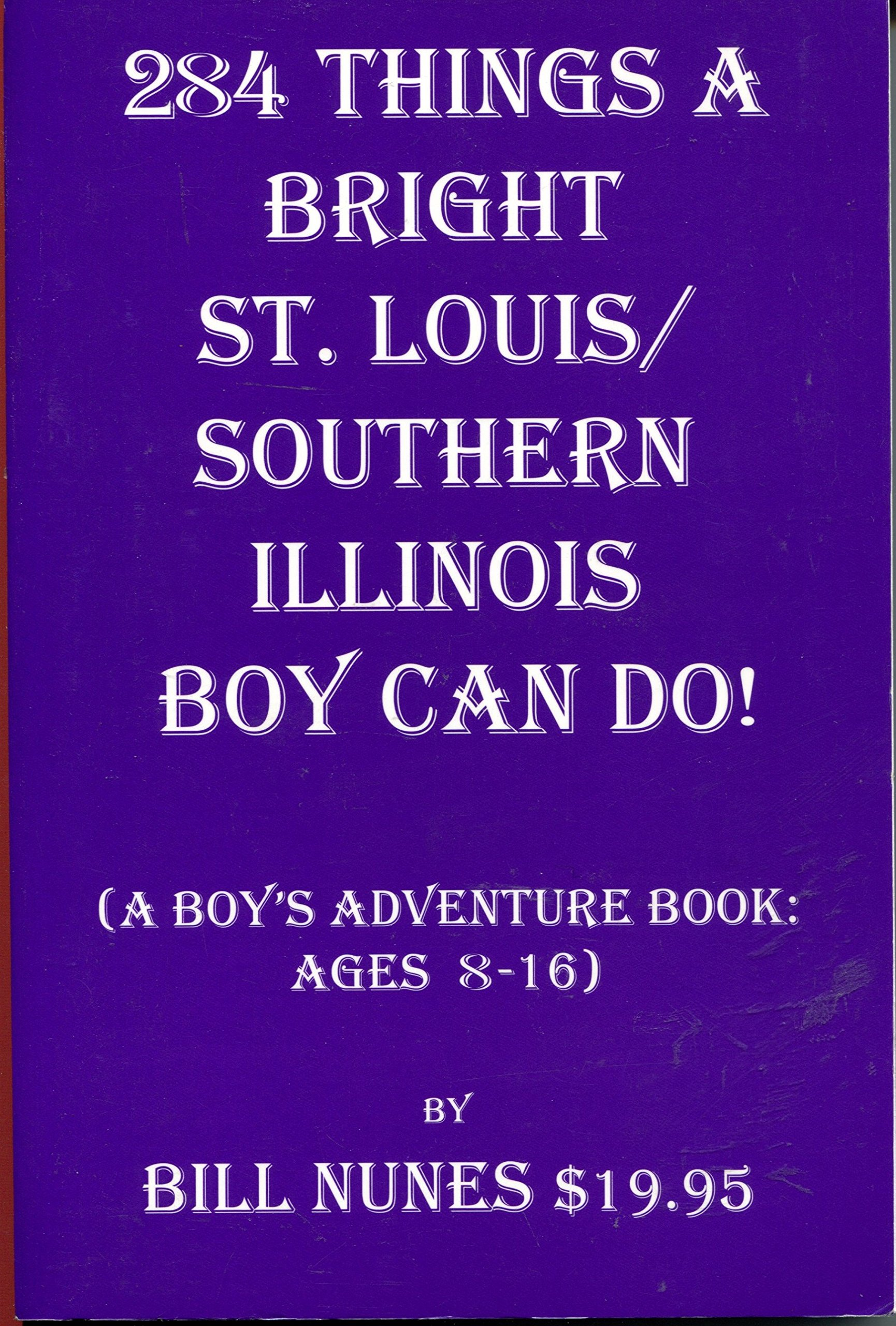 Download 284 Things a Bright St. Louis/Southern Illinois Boy Can Do! (A Boy's Adventure Book: Ages 8-16) pdf