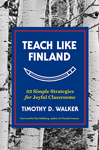 Teach Like Finland: 33 Simple Strategies for Joyful Classrooms (English Edition)