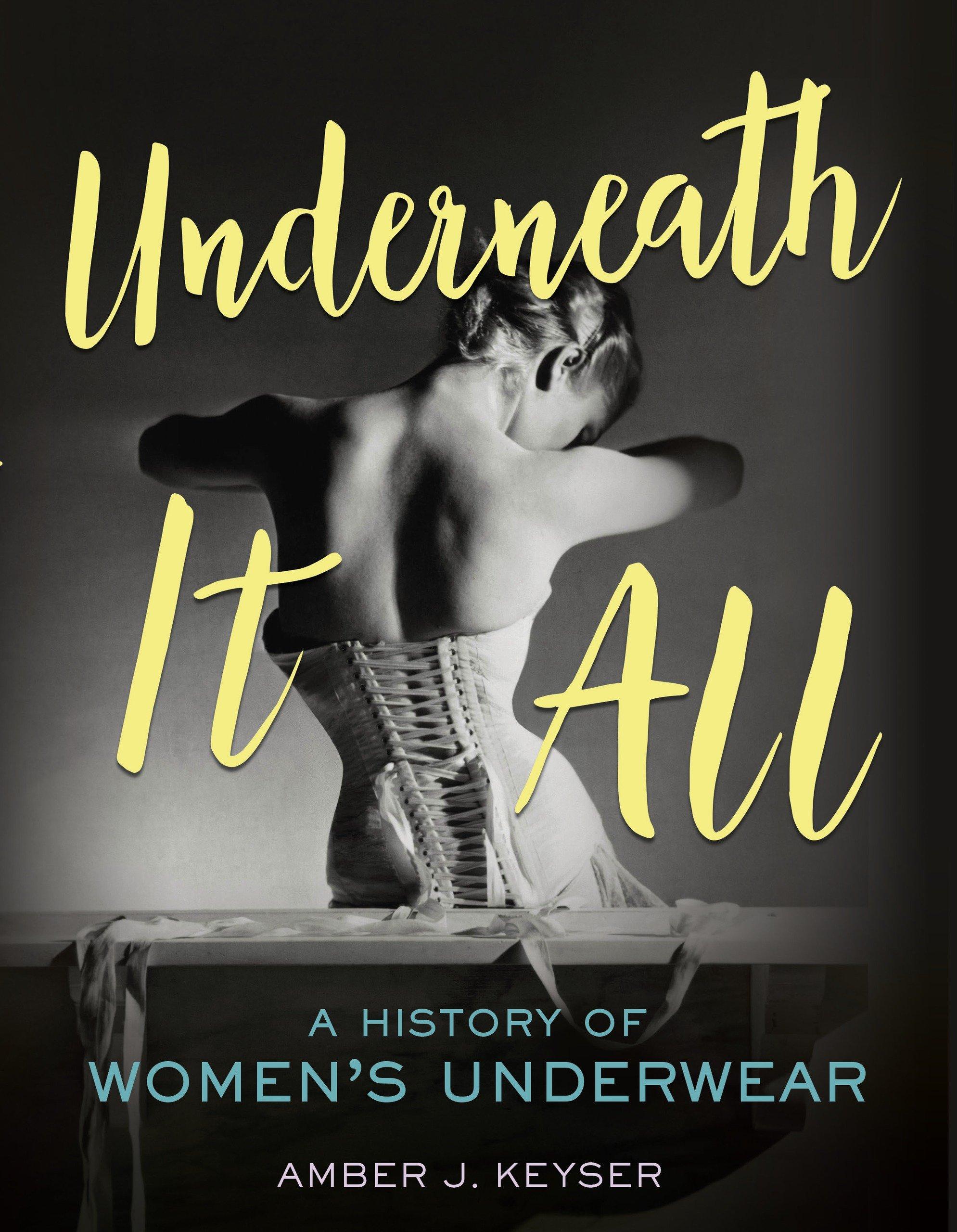 Underneath It All: A History of Women's Underwear (English Edition)